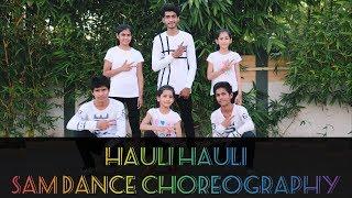 HAULI HAULI : De De Pyaar De | Sam Dance Choreography | Neha Kakkar| Sam Mangoliya