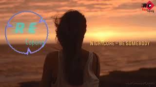 Gambar cover Story Wa NIGHTCORE - BE SOMEBODY Terbaru 2019