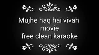 Mujhe haq hai free clean karaoke from movie vivah
