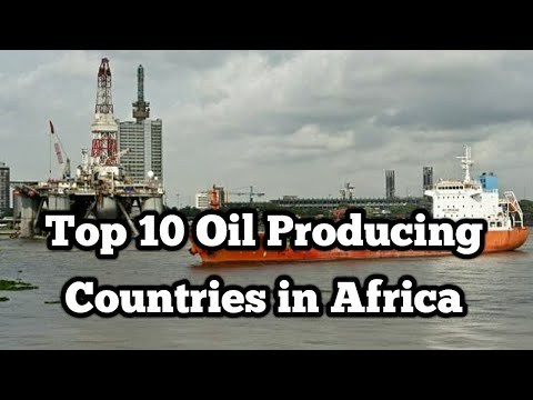 Top 10 Oil Producing Countries in Africa