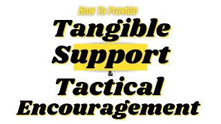 Tangible support and tactical encouragement