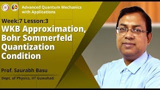 WKB Approximation, Bohr Sommerfeld quantization condition