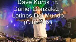 Dave Kurtis Ft. Daniel Gonzalez - Latinos Del Mundo (Club Mi