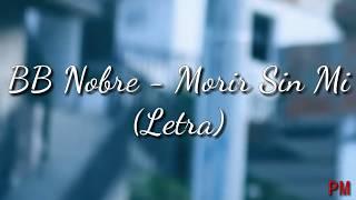 BB Nobre - Morir Sin Mi (Letra)
