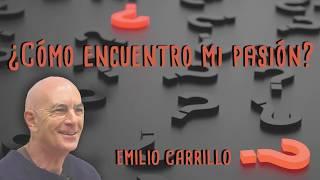 ¿Cómo descubro mi pasión? - Emilio Carrillo