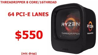 AMD 8 CORE/16 THREAD 64 PCI-E LANES THREADRIPPER 1900X - YOUR MOVE INTEL