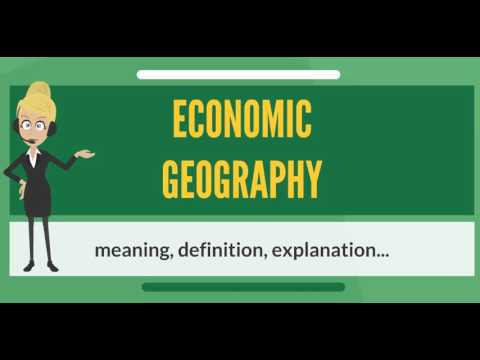 What is ECONOMIC GEOGRAPHY? What does ECONOMIC GEOGRAPHY mean?