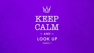 Keep Calm and Look Up - Daniel 7