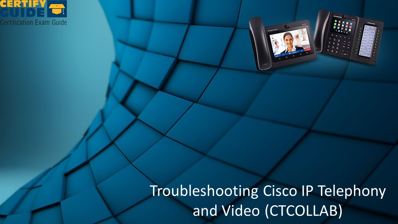 300-080 Troubleshooting Cisco IP Telephony and Video (CTCOLLAB) -  CertifyGuide Exam Video Training