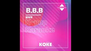 B.B.B : Originally Performed By 달샤벳 Karaoke Verison