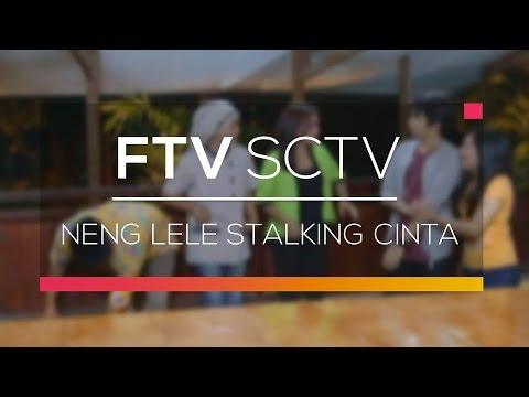 FTV SCTV - Neng Lele Stalking Cinta