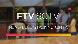 Video FTV SCTV - Neng Lele Stalking Cinta download MP3, 3GP, MP4, WEBM, AVI, FLV November 2019