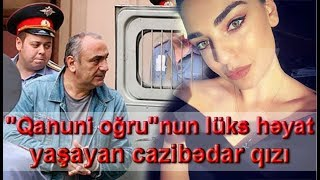 """""""Qanuni oğru""""nun lüks həyat yaşayan cazibədar qızı"""