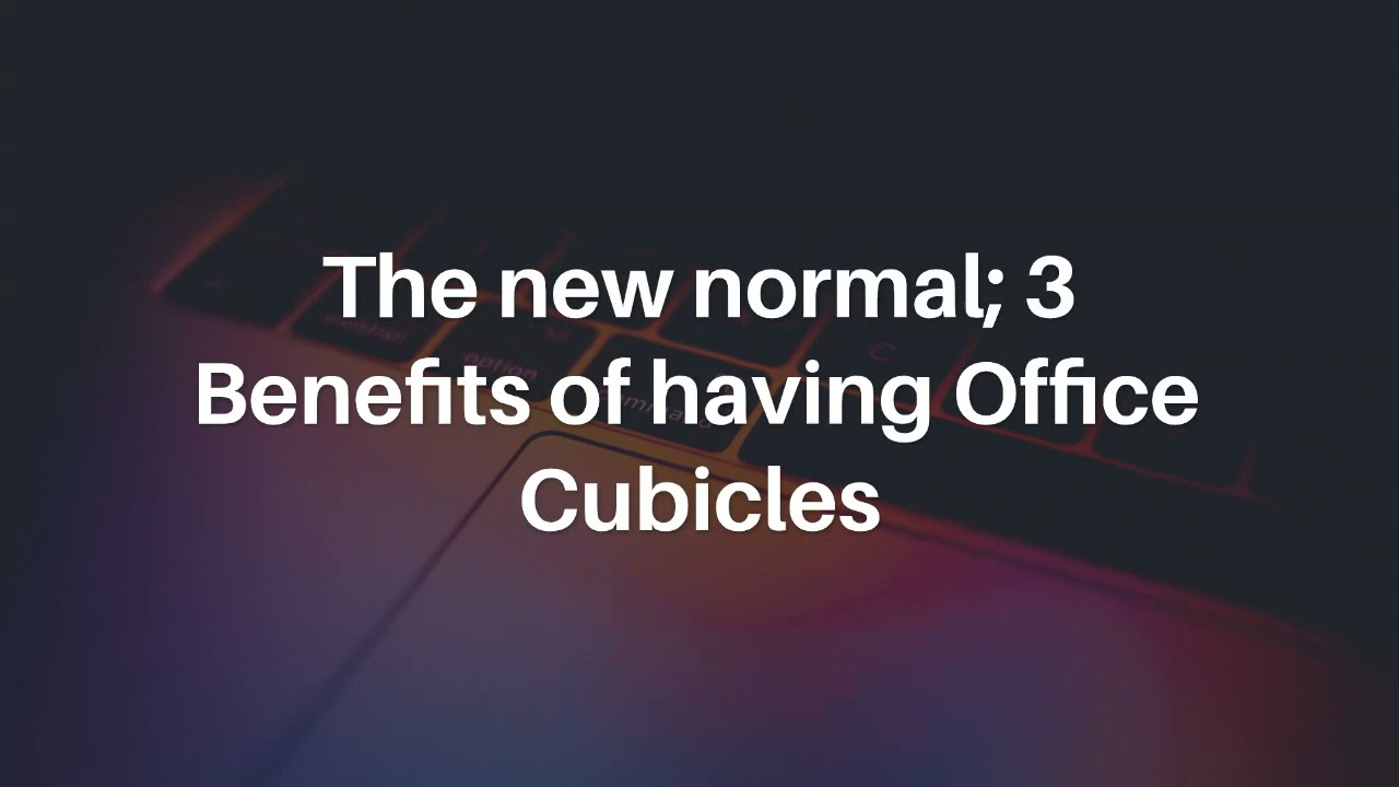 The new normal; 3 Benefits of having Office Cubicles