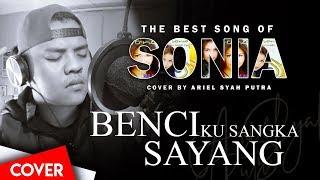 Benciku Sangka Sayang | Sonia - Cover By Ariel Syah Putra