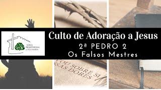 CULTO DE ADORAÇÃO A JESUS - 2ª PEDRO 2