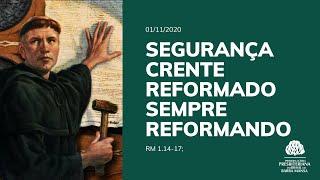 Crente Reformado Sempre Reformando  - Culto - 01/11/2020