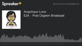 E24 -  Post Orgasm Broadcast