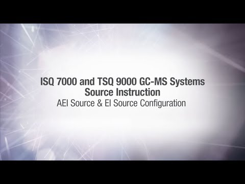 ISQ 7000 and TSQ 9000 GC-MS Systems Source Instruction Video: AEI Source & EI Source Configuration