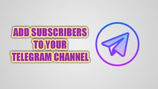 How to Add Subscribers to Telegram Channel 2020