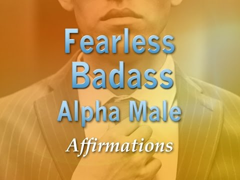 Fearless Badass Alpha Male - Be An Epic Badass Super-Charged Affirmations