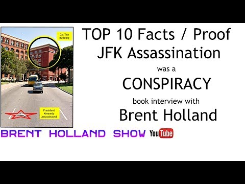 TOP 10 FACTS / proof JFK ASSASSINATION was a CONSPIRACY Brent Holland