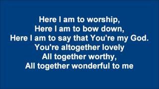 Here I Am To Worship - Lyrics