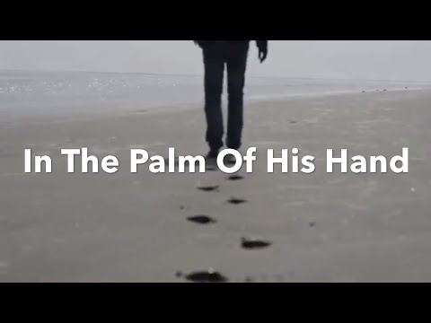 Lyric Video - In The Palm Of His Hand