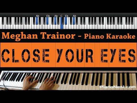 Meghan Trainor - Close Your Eyes - Piano Karaoke / Sing Along