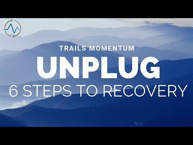 Unplug - 6 Steps to Recovery