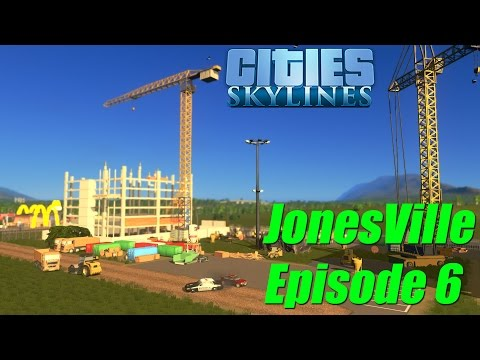 Cities Skylines - JonesVille Episode 6: Construction Site