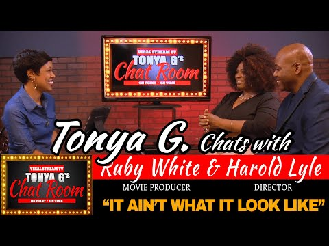 """Tonya G's Chat Room: Movie Producer Ruby White & Director Harold Lyle """"IT AIN'T WHAT IT LOOK LIKE"""""""