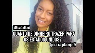 QUANTO DE DINHEIRO TRAZER PARA OS ESTADOS UNIDOS? (para se planejar!)