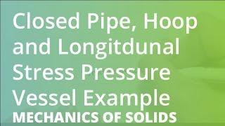 Closed Pipe, Hoop and Longitdunal Stress Pressure Vessel Example | Mechanics of Solids
