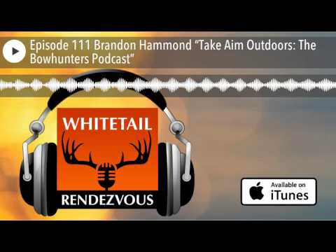 "Episode 111 Brandon Hammond ""Take Aim Outdoors: The Bowhunters Podcast"""