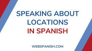 Spanish Lesson: Expressions to speak about locations