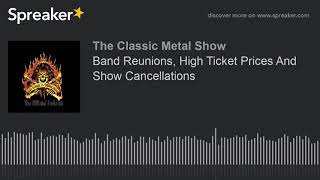 Band Reunions, High Ticket Prices And Show Cancellations