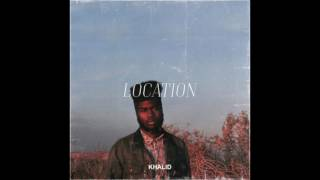 Khalid-Location  (Lyrics)