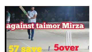 57 save in 5 over.against no 1batsman taimor Mirza