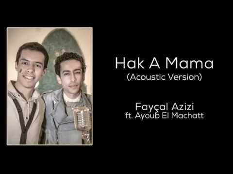 Hak A Mama Acoustic Version - Fayçal Azizi feat. Ayoub El Machatt