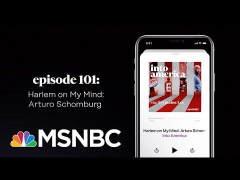 Harlem on My Mind: Arturo Schomburg | Into America Podcast – Ep. 101 | MSNBC