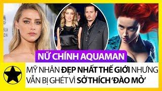 """Nữ Chính Aquaman - Mỹ Nhân Đẹp Nhất Thế Giới Nhưng Vẫn Bị Ghét Vì Sở Thích """"Đào Mỏ"""""""