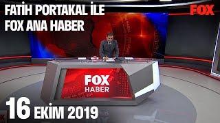 16 Ekim 2019 Fatih Portakal ile FOX Ana Haber