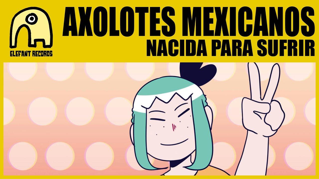 AXOLOTES MEXICANOS - Nacida Para Sufrir [Fan Video]