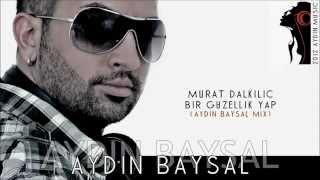 Murat Dalkilic Bir Güzellik Yap Aydin Baysal Mix HD Video Clip YouTube