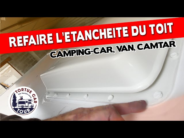 #74 - L'ETANCHEITE DU CAMPING CAR !!! ON FAIT LES JOINTS!! EVITEZ LES INFILTRATIONS VAN/CAMTAR
