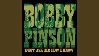 Bobby pinson don't ask me how i know