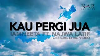 iamNEETA ft. Najwa Latif - Kau Pergi Jua (Official Lyric Video)