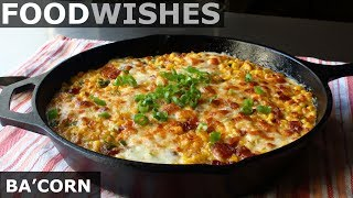 Ba'corn (Cheesy Bacon Corn Gratin) - Food Wishes