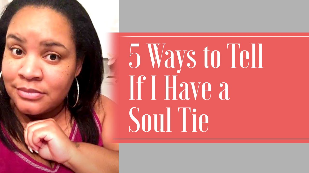 5 Ways to Tell If I Have a Soul Tie | Christian Dating Advice